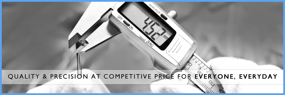 Quality & Precision at Competitive price for Everyone , Everyday
